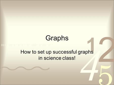 Graphs How to set up successful graphs in science class!