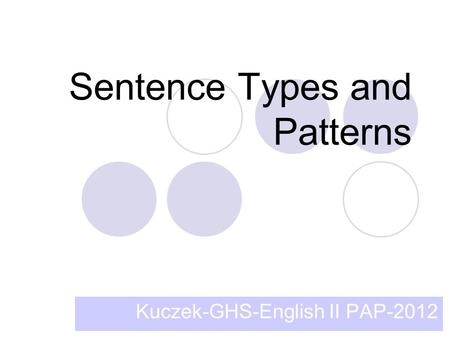 Sentence Types and Patterns Kuczek-GHS-English II PAP-2012.