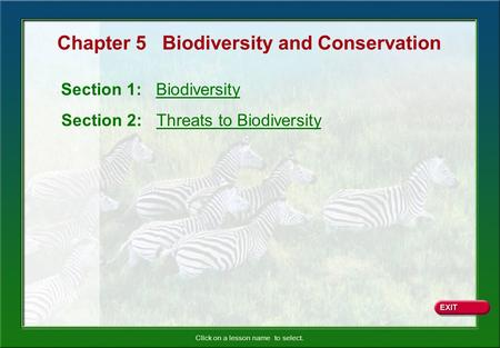 Click on a lesson name to select. Chapter 5 Biodiversity and Conservation Section 1: Biodiversity Section 2: Threats to Biodiversity.