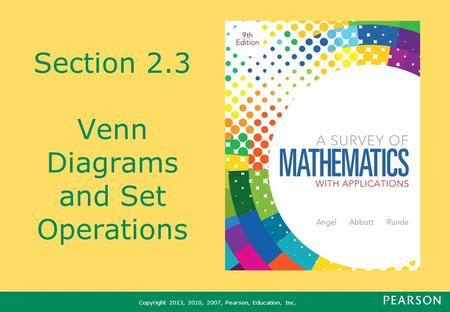 Copyright 2013, 2010, 2007, Pearson, Education, Inc. Section 2.3 Venn Diagrams and Set Operations.
