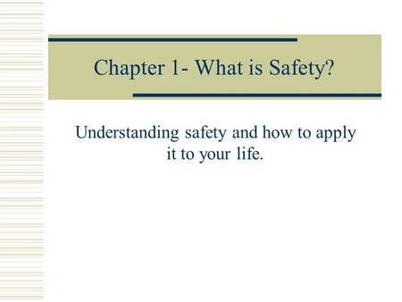 Chapter 1- What is Safety? Understanding safety and how to apply it to your life.