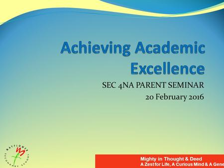 Mighty in Thought & Deed A Zest for Life, A Curious Mind & A Generous Spirit SEC 4NA PARENT SEMINAR 2o February 2016.