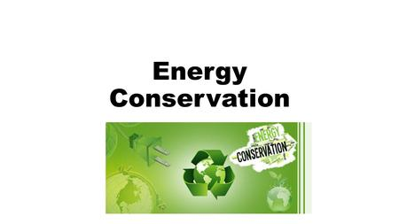Energy Conservation. Payback Period The amount of time a consumer must use a system before beginning to benefit from the energy savings because of the.