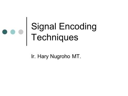 Signal Encoding Techniques Ir. Hary Nugroho MT.. Data Transmission.