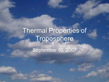Thermal Properties of Troposphere September 10, 2007.