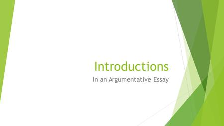 Introductions In an Argumentative Essay. What does a good introduction do?  Introduces the topic to the reader and gives some background – be specific.