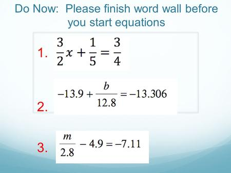 Do Now: Please finish word wall before you start equations 1. 2. 3.