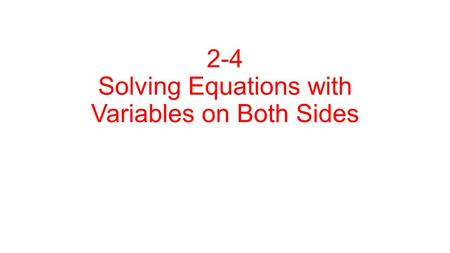 2-4 Solving Equations with Variables on Both Sides.