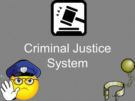 Criminal Justice System. Police –Most immediate control over who is arrested for a criminal act –Police discretion The power held by police officers to.