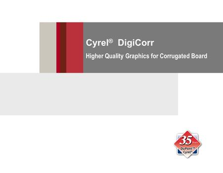 Cyrel ® DigiCorr Higher Quality Graphics for Corrugated Board.