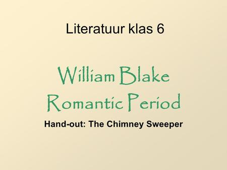 Literatuur klas 6 William Blake Romantic Period Hand-out: The Chimney Sweeper.