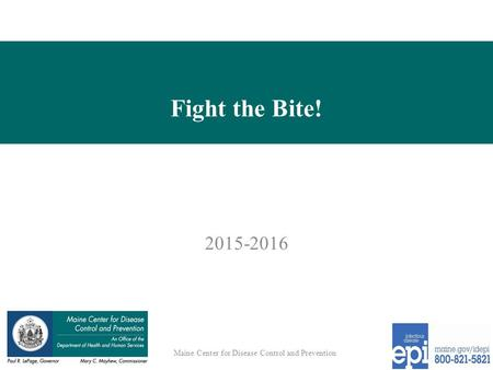 Fight the Bite! 2015-2016 Maine Center for Disease Control and Prevention.