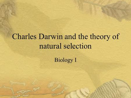 Charles Darwin and the theory of natural selection Biology I.