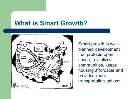 What is Smart Growth? Smart growth is well- planned development that protects open space, revitalizes communities, keeps housing affordable and provides.