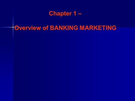 Chapter 1 – Overview of BANKING MARKETING. MARKETING CONCEPT A situation where buyers and sellers of a commodity or service interact. Coming together.