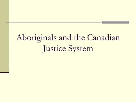 Aboriginals and the Canadian Justice System. The System In Canada, if you have been convicted of a crime you can be given a suspended sentence or sent.