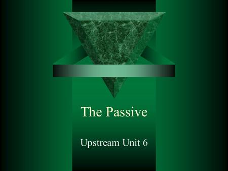 The Passive Upstream Unit 6. Subject Object Verb V3 be (by subject)