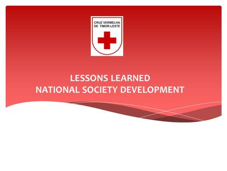 LESSONS LEARNED NATIONAL SOCIETY DEVELOPMENT.              CVTL Office Structure (13 Districts) Total CVTL staff: 144 Total CVTL volunteers: