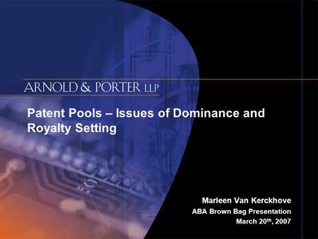 Patent Pools – Issues of Dominance and Royalty Setting Marleen Van Kerckhove ABA Brown Bag Presentation March 20 th, 2007.