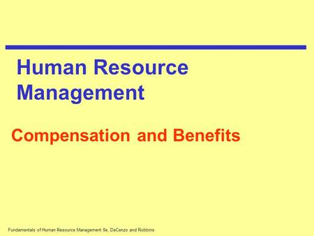 Fundamentals of Human Resource Management 8e, DeCenzo and Robbins Compensation and Benefits Human Resource Management.