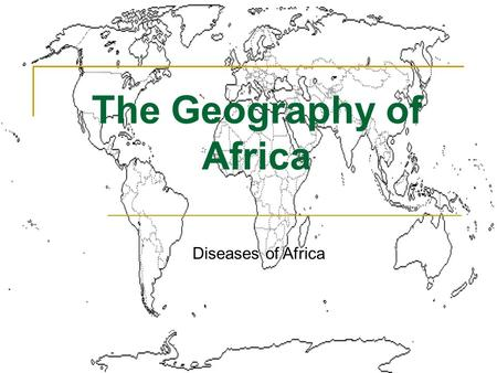 The Geography of Africa Diseases of Africa. Diseases in Africa Tropical climate creates incubator for disease Poverty spreads disease  polluted water.