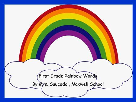 First Grade Rainbow Words By Mrs. Saucedo , Maxwell School