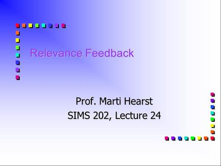 Relevance Feedback Prof. Marti Hearst SIMS 202, Lecture 24.