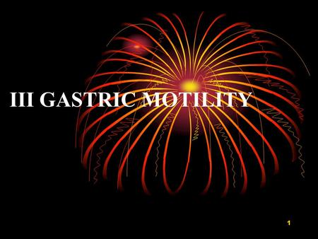 1 III GASTRIC MOTILITY. 2 Major Function of Gastric Motility  To serve as a reservoir  To break food into small particles and mix food with gastric.