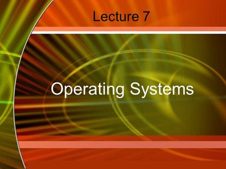 Copyright © 2006 by The McGraw-Hill Companies, Inc. All rights reserved. McGraw-Hill Technology Education Lecture 7 Operating Systems.