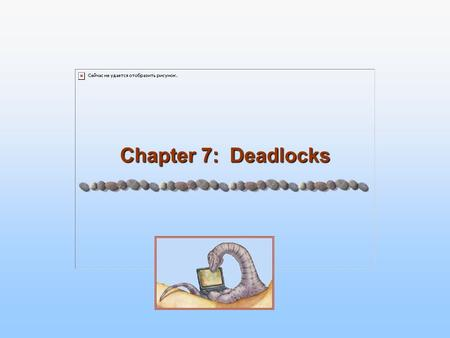 Chapter 7: Deadlocks. 7.2CSCI 380 – Operating Systems Chapter 7: Deadlocks The Deadlock Problem System Model Deadlock Characterization Methods for Handling.