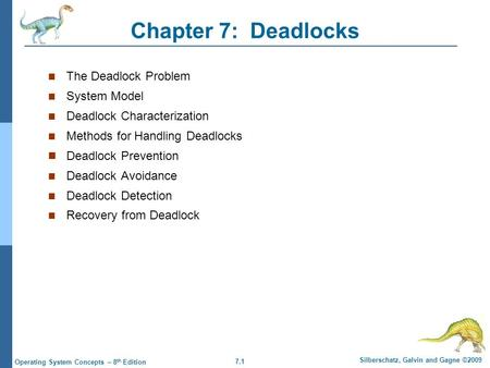 7.1 Silberschatz, Galvin and Gagne ©2009 Operating System Concepts – 8 th Edition Chapter 7: Deadlocks The Deadlock Problem System Model Deadlock Characterization.