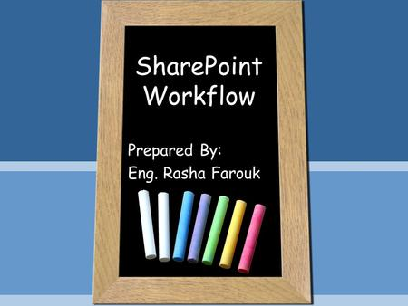 SharePoint Workflow Prepared By: Eng. Rasha Farouk.