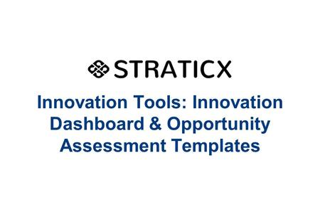 Innovation Tools: Innovation Dashboard & Opportunity Assessment Templates.