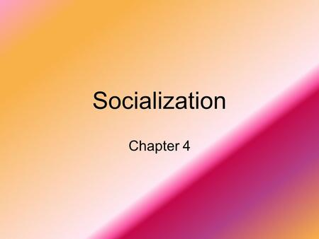Socialization Chapter 4. Socialization Definition Process where people learn attitudes, values, and actions appropriate for members of a particular culture.