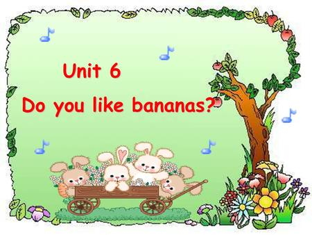 Unit 6 Unit 6 Do you like bananas? breakfast lunch dinner.