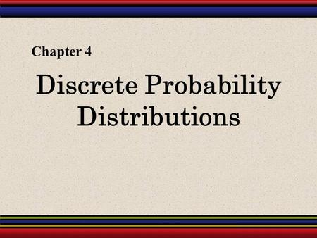 Discrete Probability Distributions Chapter 4. § 4.3 More Discrete Probability Distributions.