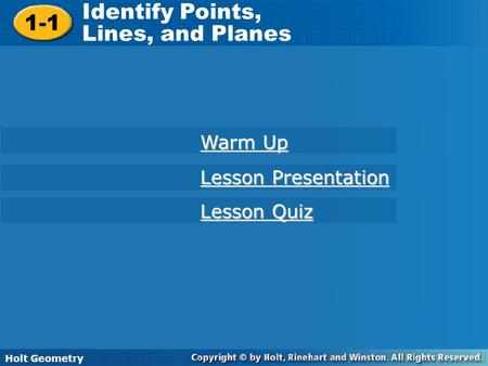 Holt Geometry 1-1 Understanding Points, Lines, and Planes 1-1 Identify Points, Lines, and Planes Holt Geometry Warm Up Warm Up Lesson Presentation Lesson.