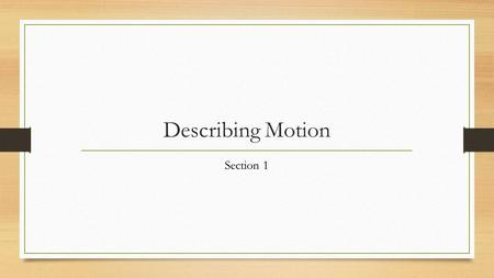 Describing Motion Section 1. Motion and Position A reference point is a starting point that can be used to locate a place or thing. It lets you know that.