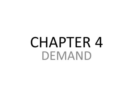 CHAPTER 4 DEMAND. Section 1: What Is Demand? Main Idea: Demand is a willingness to buy a product at a particular price. Objectives: Describe and illustrate.