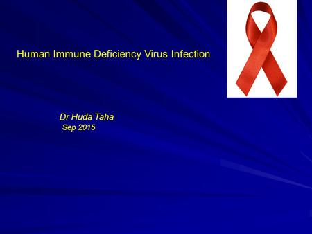 Human Immune Deficiency Virus Infection Dr Huda Taha Sep 2015.