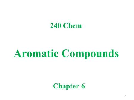 Aromatic Compounds Chapter 6 240 Chem 1. The expressing aromatic compounds came to mean benzene and derivatives of benzene. Structure of Benzene: Resonance.