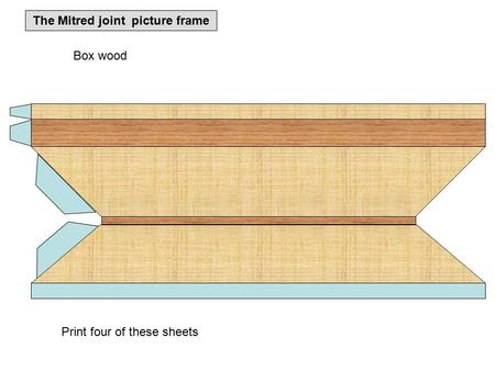 The Mitred joint picture frame Print four of these sheets Box wood.