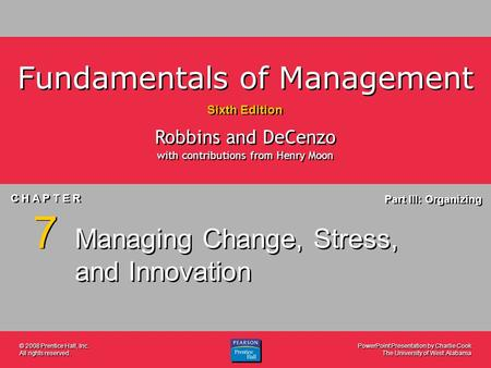 PowerPoint Presentation by Charlie Cook The University of West Alabama C H A P T E R 7 Part III: Organizing Fundamentals of Management Sixth Edition Robbins.