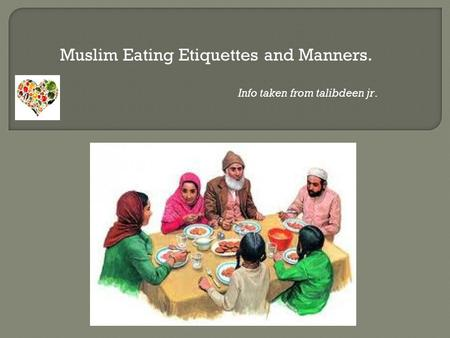 Muslim Eating Etiquettes and Manners. Info taken from talibdeen jr.