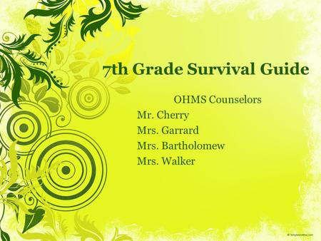 7th Grade Survival Guide OHMS Counselors Mr. Cherry Mrs. Garrard Mrs. Bartholomew Mrs. Walker.