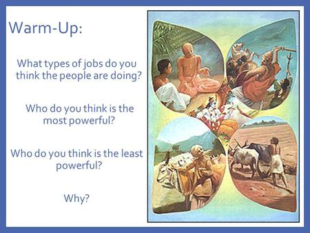 Warm-Up: What types of jobs do you think the people are doing? Who do you think is the most powerful? Who do you think is the least powerful? Why?
