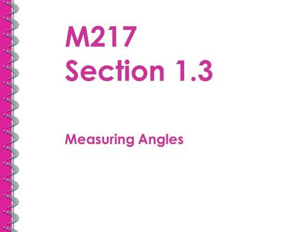 M217 Section 1.3 Measuring Angles. Angle Terminology: Angle: 2 different rays with the same endpoint Vertex: Common endpoint - A Sides: Two rays – Naming: