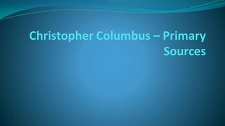 Christopher Columbus – Primary Sources. Warm Up - Answer in your warm-up section What was the Columbian Exchange? What invisible item was transported.