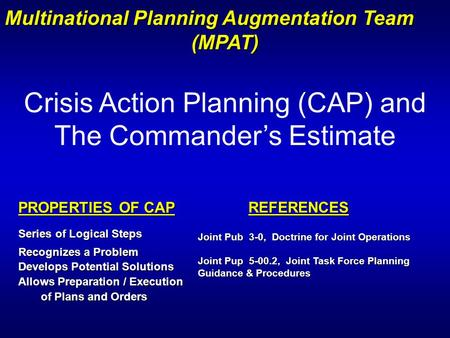 Crisis Action Planning (CAP) and The Commander's Estimate Joint Pub 3-0, Doctrine for Joint Operations Joint Pup 5-00.2, Joint Task Force Planning Guidance.
