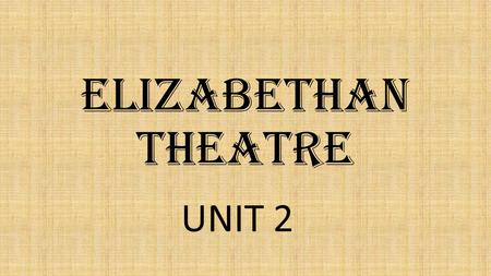 Elizabethan Theatre UNIT 2. Why is it named Elizabethan?  The type of theatre that took place during her rule, 1568-1603.  She greatly loved drama.